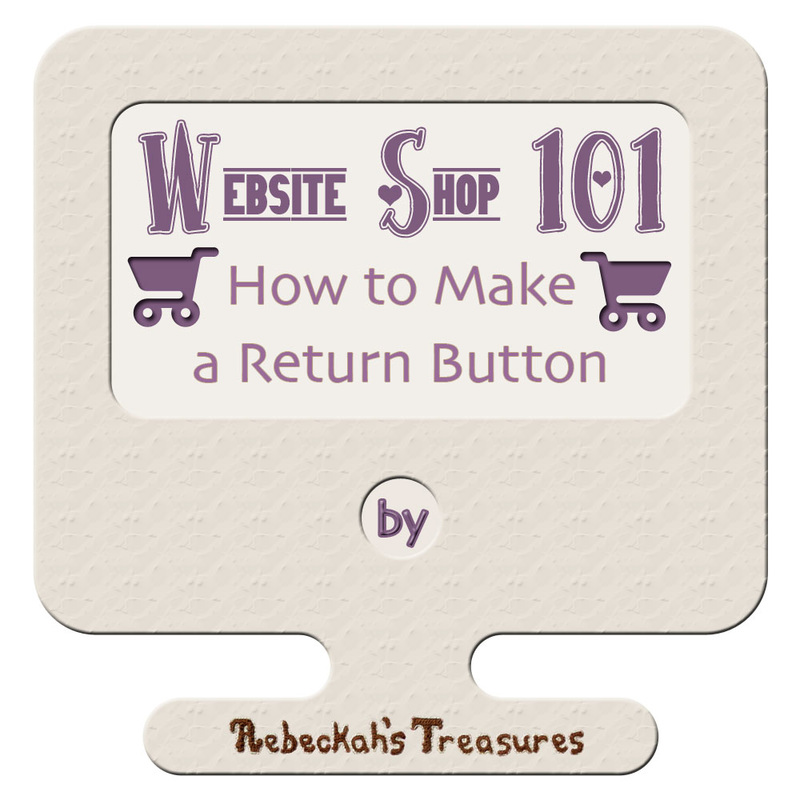 Creating Return Buttons - part six of the Website Shop 101 tutorial series for crafters with @beckastreasures