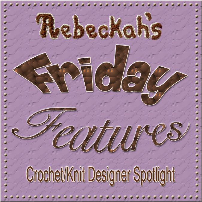 Calling Crochet/ Knit designers to be featured on @beckastreasures Friday Features weekly designer spotlight!