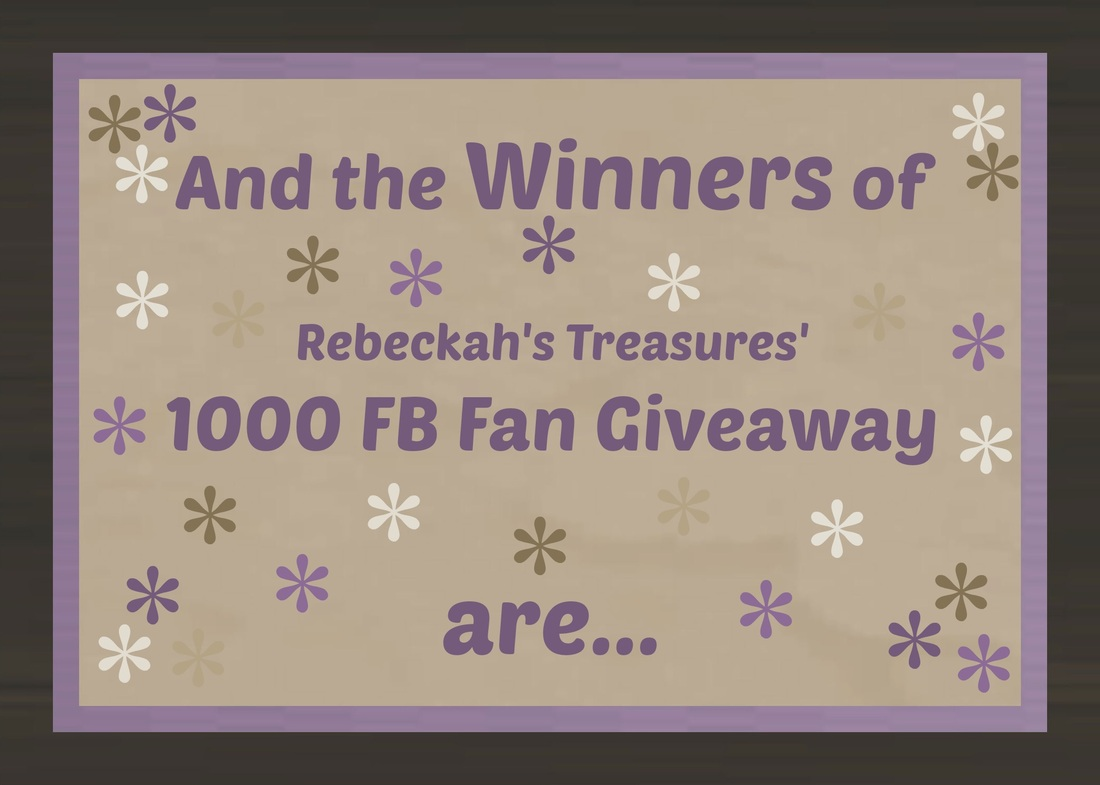 And the Winners of Rebeckah's Treasures' 1000 FB Fan Giveaway are...